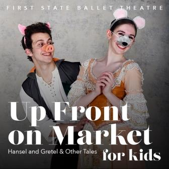 First State Ballet Theatre presents Up Front on Market 4 Kids